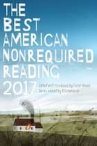 The Best American Nonrequired Reading 2017 ebook by Sarah Vowell, 826 National
