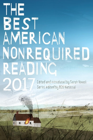 The Best American Nonrequired Reading 2017 ebook by