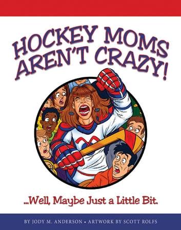 Hockey Moms Aren't Crazy! - ...Well, Maybe Just a Little Bit ebook by Jody M. Anderson