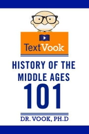 History of the Middle Ages 101: The TextVook ebook by Dr. Vook Ph.D