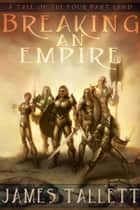 Breaking an Empire ebook by James Tallett