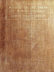 Manual of the Trees of North America (Exclusive of Mexico) 2nd ed. ebook by Charles Sprague Sargent,Charles Edward Faxonm, Illustrator,Mary W. Gill, Illustrator