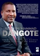 Aliko Mohammad Dangote: The Biography of the Richest Black Person in the World ebook by Moshood Fayemiwo