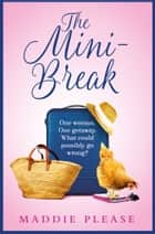 The Mini-Break ebook by Maddie Please