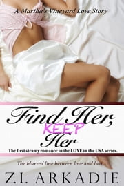 Find Her, Keep Her - A Martha's Vineyard Love Story (Book #1) ebook by Z.L. Arkadie