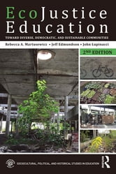 EcoJustice Education - Toward Diverse, Democratic, and Sustainable Communities ebook by Rebecca A. Martusewicz,Jeff Edmundson,John Lupinacci