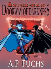 Axiom-man: Doorway of Darkness (The Axiom-man Saga, Book 2) ebook by A.P. Fuchs