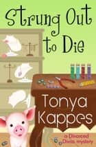 Strung Out To Die ebook by Tonya Kappes