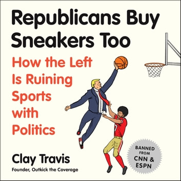 Republicans Buy Sneakers Too - How the Left Is Ruining Sports with Politics audiobook by Clay Travis