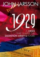1929 - A Crisis that Shaped The Salvation Army's Future ebook by John Larsson