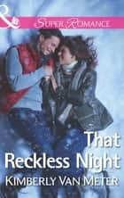 That Reckless Night (Mills & Boon Superromance) (The Sinclairs of Alaska, Book 1) ebook by Kimberly Van Meter