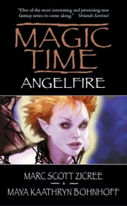 Magic Time: Angelfire ebook by Marc Zicree,Maya Kaathryn Bohnhoff