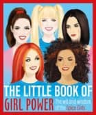 The Little Book of Girl Power - The Wit and Wisdom of the Spice Girls ebook by Various