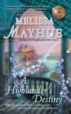A Highlander's Destiny ebook by Melissa Mayhue