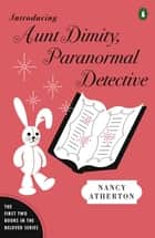 Introducing Aunt Dimity, Paranormal Detective - The First Two Books in the Beloved Series ebook by Nancy Atherton