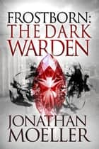 Frostborn: The Dark Warden (Frostborn #6) ebook by