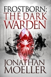 Frostborn: The Dark Warden (Frostborn #6) ebook by Jonathan Moeller