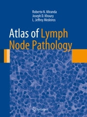 Atlas of Lymph Node Pathology ebook by Joseph D. Khoury,L. Jeffrey Medeiros,Roberto N. Miranda