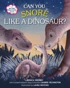 Can You Snore Like a Dinosaur? - A Help-Your-Child-to-Sleep Book ebook by Monica Sweeney, Lauren Yelvington, Laura Watkins
