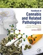 Handbook of Cannabis and Related Pathologies - Biology, Pharmacology, Diagnosis, and Treatment ebook by Victor R. Preedy