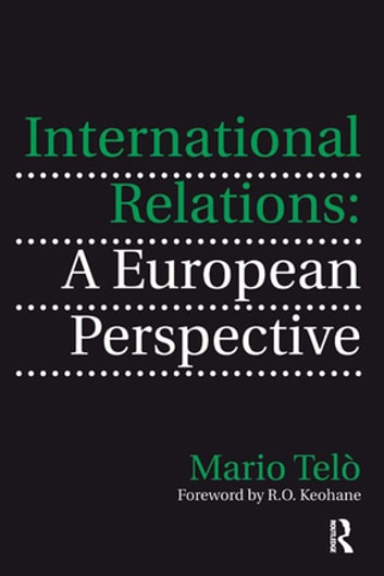 International Relations: A European Perspective ebook by Mario Telò