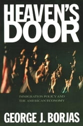 Heaven's Door - Immigration Policy and the American Economy ebook by George J. Borjas
