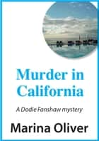 Murder in California - Dodie Fanshaw Mystery ebook by Marina Oliver