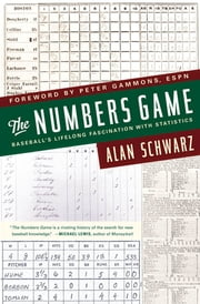 The Numbers Game - Baseball's Lifelong Fascination with Statistics ebook by Alan Schwarz,Peter Gammons