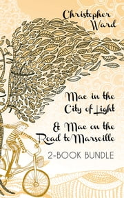 The Adventures of Mademoiselle Mac 2-Book Bundle - Mac in the City of Light / Mac on the Road to Marseille ebook by Christopher Ward