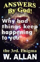 Answers By God! Why Bad Things Keep Happening To You ebook by