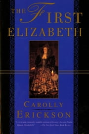 The First Elizabeth ebook by Carolly Erickson