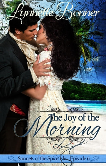 The Joy of the Morning - Sonnets of the Spice Isle, #6 ebook by Lynnette Bonner