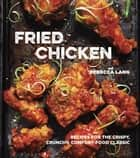 Fried Chicken - Recipes for the Crispy, Crunchy, Comfort-Food Classic [A Cookbook] ebook by Rebecca Lang
