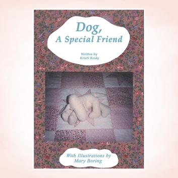 Dog, a Special Friend ebook by Kristi Reidy