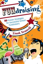 FUNdraising - 50 Proven Strategies for Successful School Fundraisers ebook by Frank Sennett