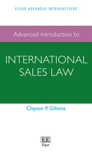 Advanced Introduction to International Sales Law ebook by Clayton P. Gillette