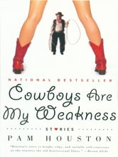 Cowboys Are My Weakness: Stories ebook by Pam Houston