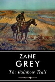 The Rainbow Trail - A Romance ebook by Zane Grey
