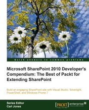 Microsoft SharePoint 2010 Developers Compendium: The Best of Packt for Extending SharePoint ebook by Yaroslav Pentsarskyy