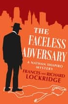 The Faceless Adversary ebook by Frances Lockridge, Richard Lockridge