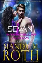 Sevan - Interstellar Alphas, #1 ebook by Mandy M. Roth, Reagan Hawk