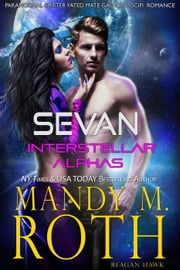 Sevan - Interstellar Alphas, #1 ebook by Mandy M. Roth,Reagan Hawk