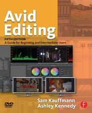 Avid Editing - A Guide for Beginning and Intermediate Users ebook by Sam Kauffmann,Ashley Kennedy