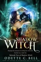 Shadow Witch Episode Two - Shadow Witch, #2 ebook by Odette C. Bell