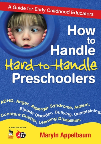 How to Handle Hard-to-Handle Preschoolers - A Guide for Early Childhood Educators ebook by Maryln S. Appelbaum