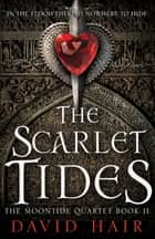 Scarlet Tides - The Moontide Quartet Book 2 ebook by David Hair