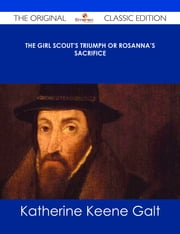 The Girl Scout's Triumph or Rosanna's Sacrifice - The Original Classic Edition ebook by Katherine Keene Galt