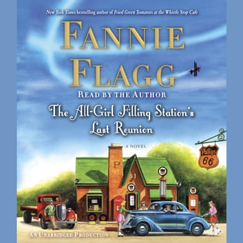 The All-Girl Filling Station's Last Reunion - A Novel audiobook by Fannie Flagg