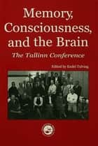 Memory, Consciousness and the Brain ebook by Endel Tulving