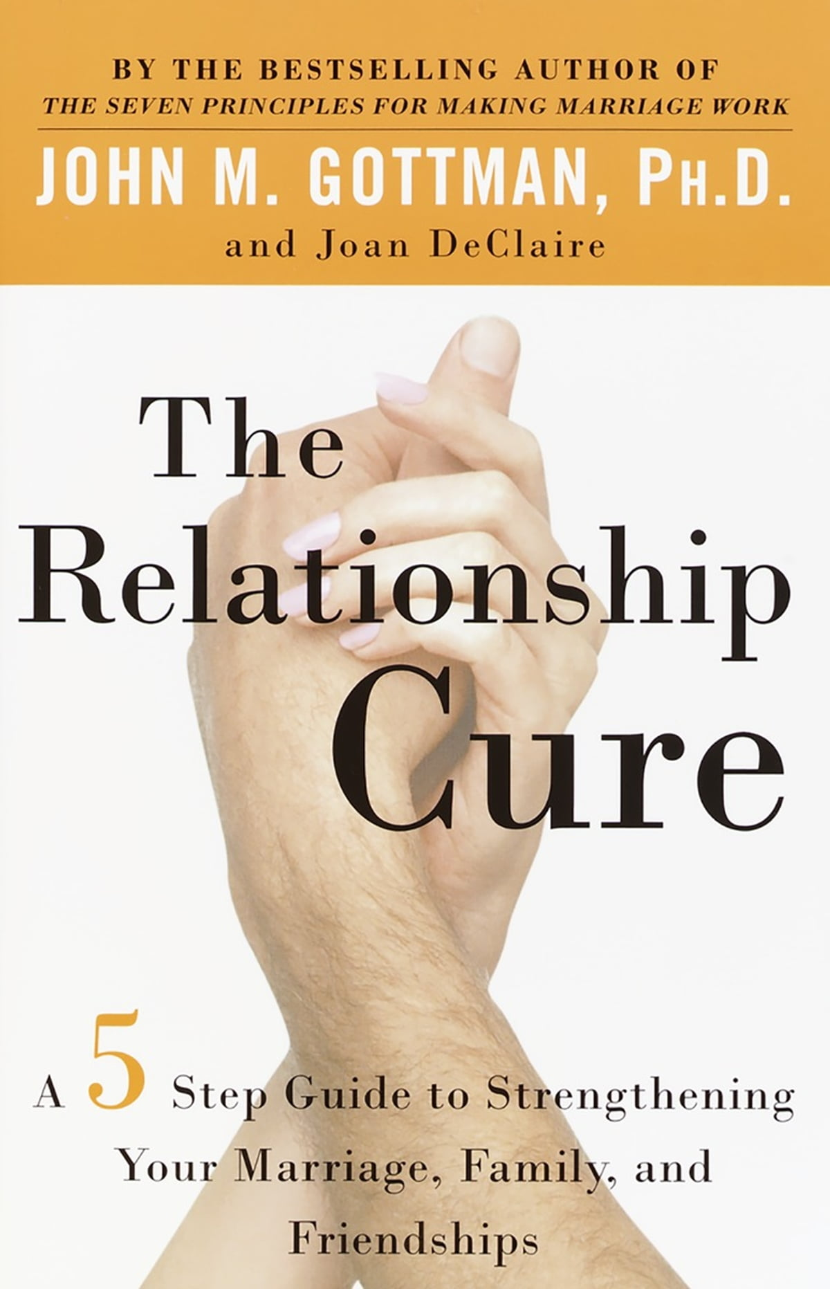 The Relationship Cure  A 5 Step Guide To Strengthening Your Marriage,  Family, And